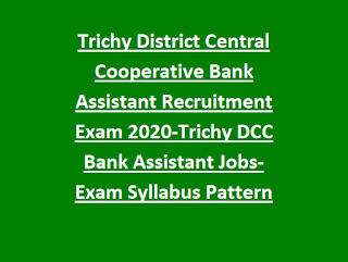 Trichy District Central Cooperative Bank Assistant Recruitment Exam 2020-Trichy DCC Bank Assistant Jobs-Exam Syllabus Pattern