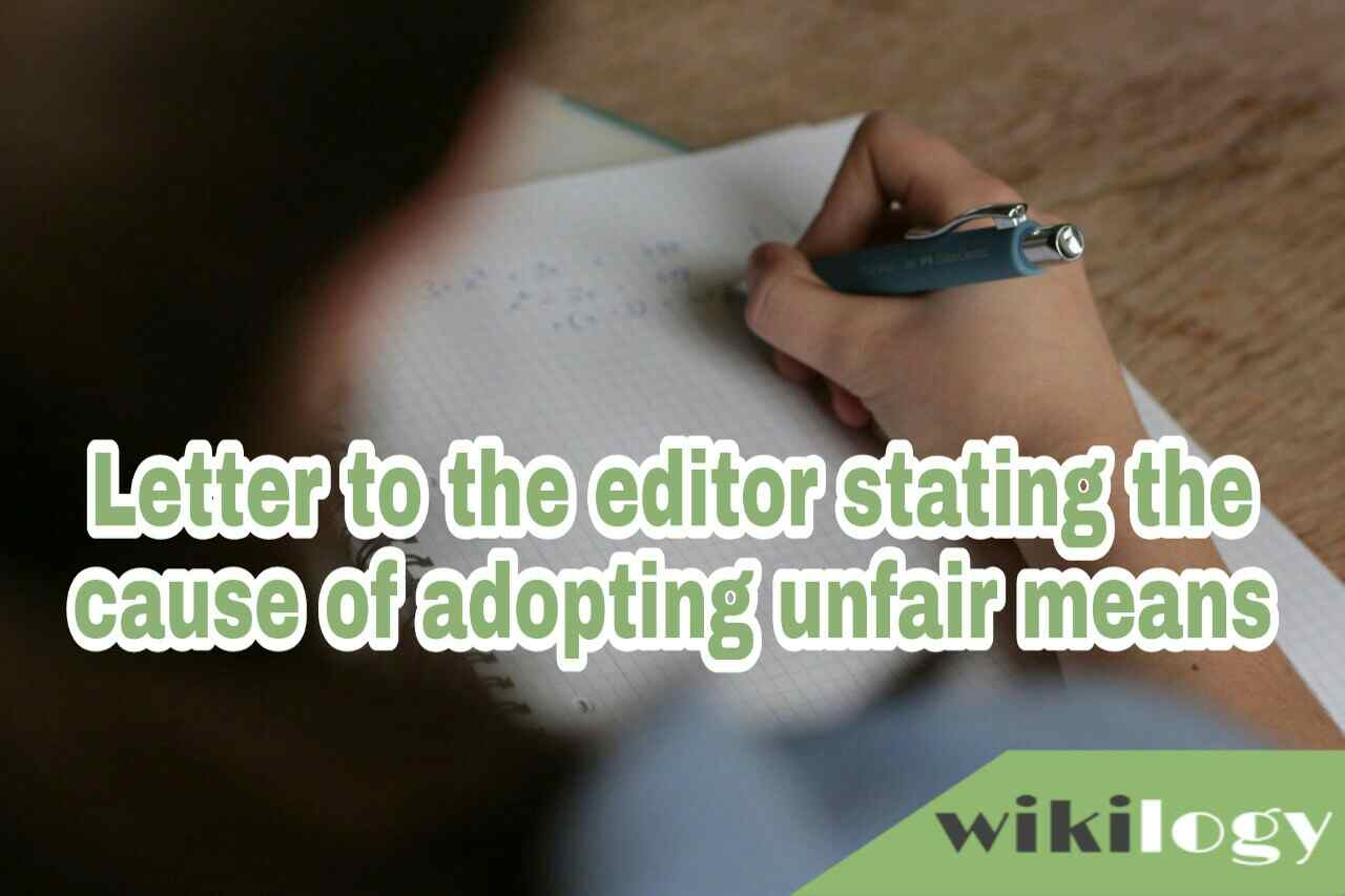 Letter to the editor of a newspaper stating the cause of adopting unfair means in the examination and solution to the problem