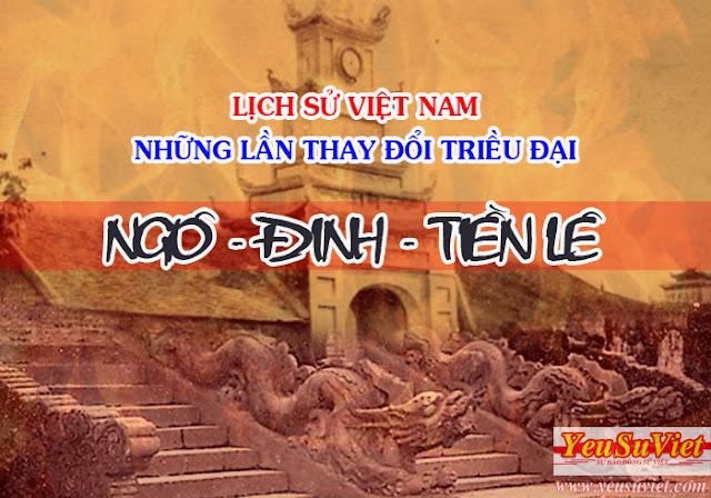 lịch sử việt nam, history of vietnam, yêu sử việt, vietnamese history, thay đổi triều đại, phong kiến việt nam, nhà ngô, nhà đinh, nhà tiền lê