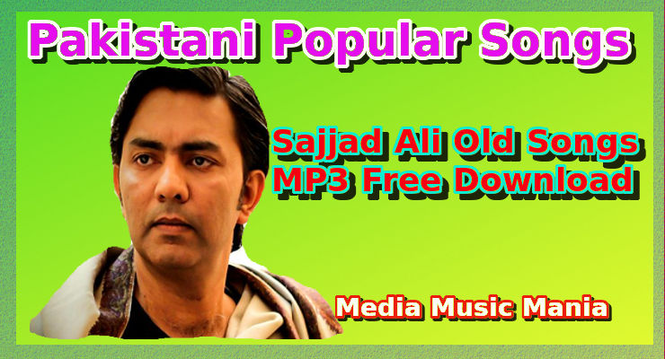 Sajjad Ali Old Songs MP3 Free Download | Popular Songs
