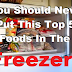 You Should Never Put This Top 5 Foods In The Freezer!