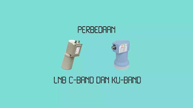 Perbedaan C Band dan Ku Band LNB