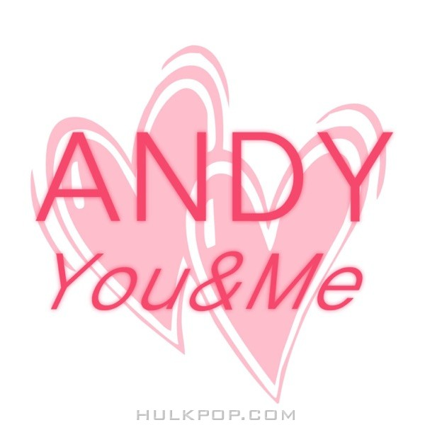 ANDY – You and Me (feat. ROCKHYUN & MinWoo) – Single