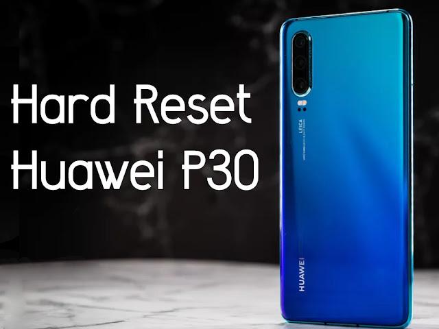 Cómo hacer un hard reset al Huawei P30 - Guía paso a paso