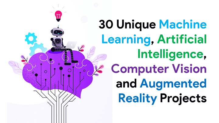 30 Unique Machine Learning, Artificial Intelligence, Computer Vision, and Augmented Reality Projects for 2021