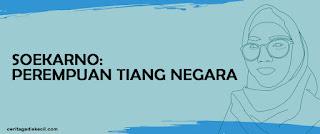 Lifestyle Blogger Medan - Soekarno: Perempuan Tiang Negara!