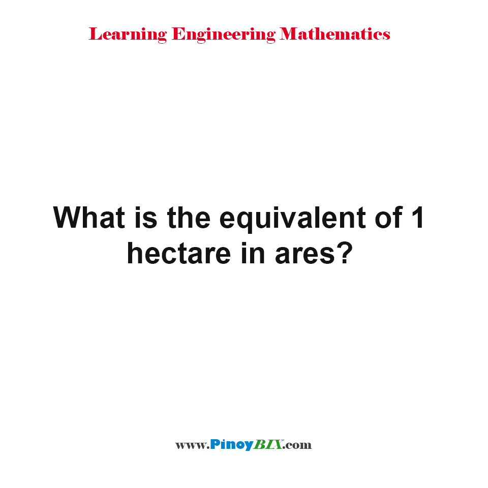 What is the equivalent of 1 hectare in ares?