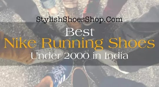 Best Nike Running Shoes Under 2000 in India - Stylish Shoes Shop