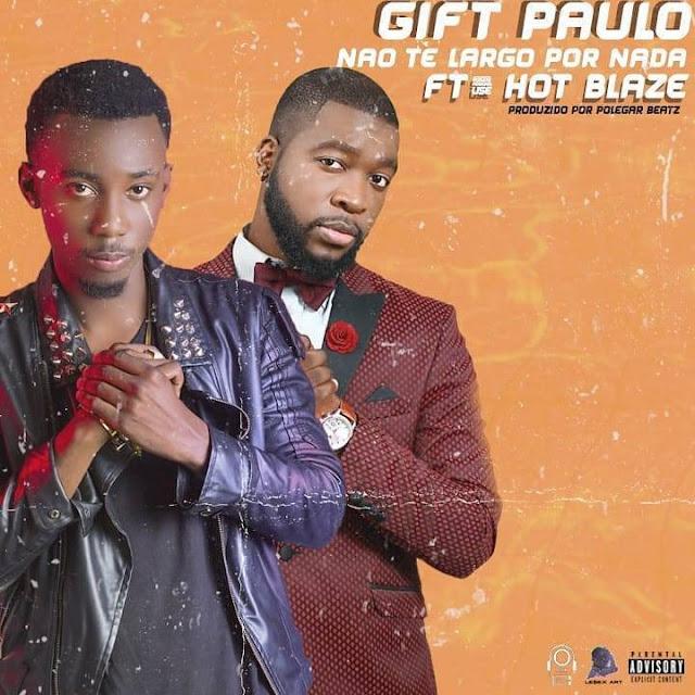Gift Paulo Feat. Hot Blaze - Não Te Largo Por Nada (Prod. Polegar Beatz)