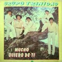 grupo trinidad MUCHO QUIERO DE TI