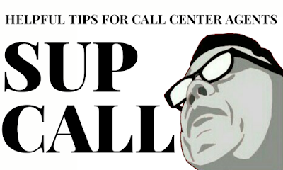 SUP CALL: HELPFUL TIPS FOR CALL CENTER AGENTS