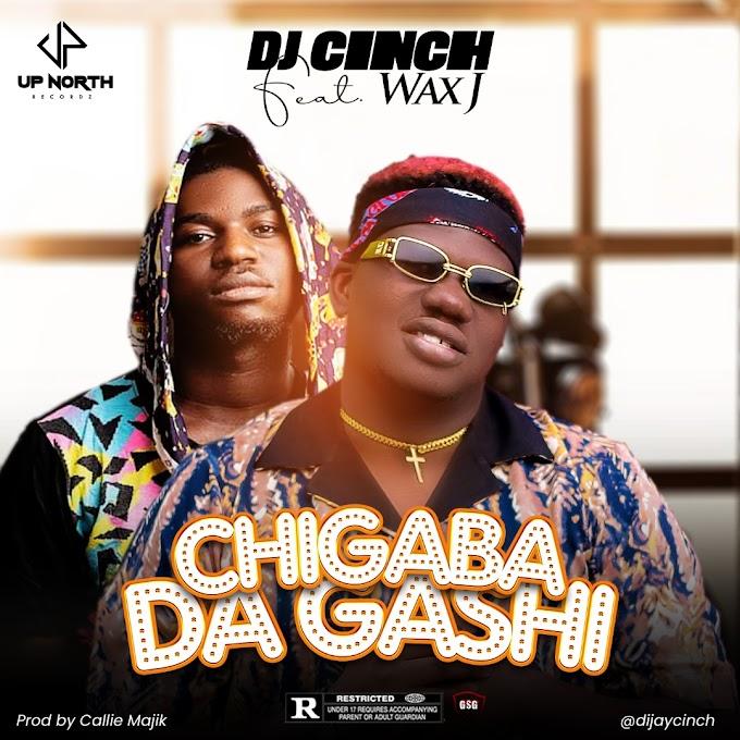 Dj Cinch — Chigaba Da Gashi Ft. Wax J