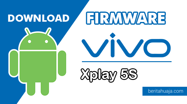 Download Firmware / Stock ROM Vivo Xplay 5S (PD1516A) All Version