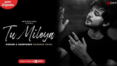 Tu Mileya Song Lyrics - Darshan Raval