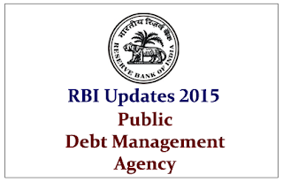 RBI Updates 2015- Public Debt Management Agency (PDMA)