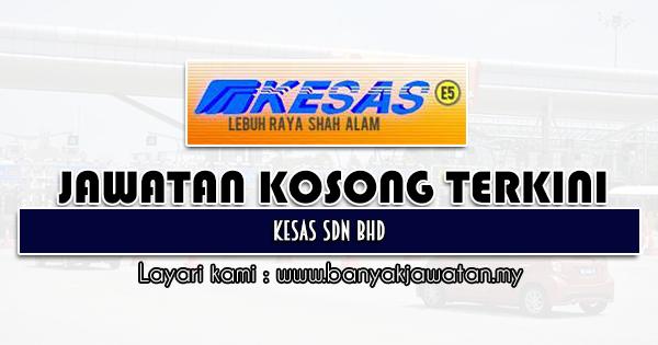 Jawatan Kosong 2021 di KESAS Sdn Bhd