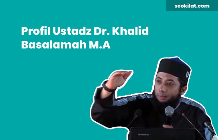 Biografi Ustadz Khalid Basalamah
