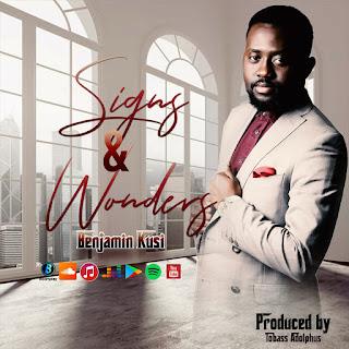 DOWNLOAD: Benjamin Kusi - Signs And Wonders [Mp3 + Lyrics + Video]