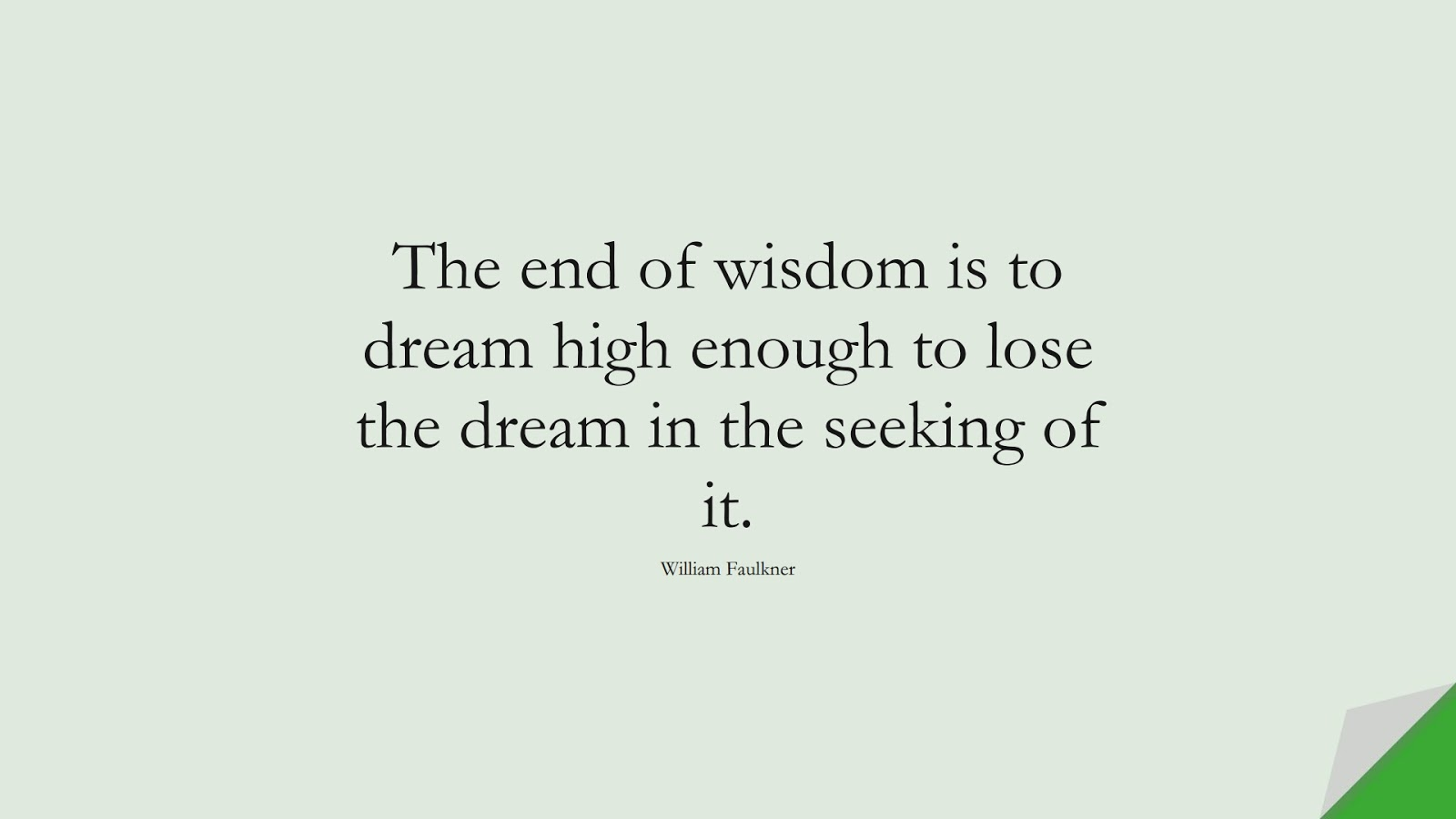 The end of wisdom is to dream high enough to lose the dream in the seeking of it. (William Faulkner);  #WordsofWisdom