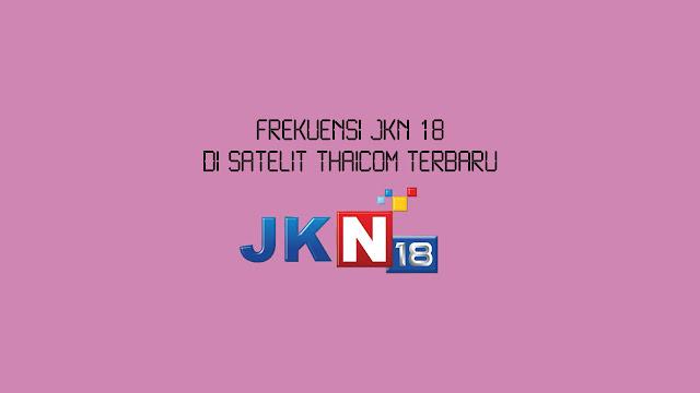 Frekuensi JKN 18 di Thaicom Terbaru
