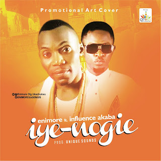 MUSIC: Enimore Ft Influence Akaba - Iye-nogie (Prod. Unique Sound) | @enimoredagenius