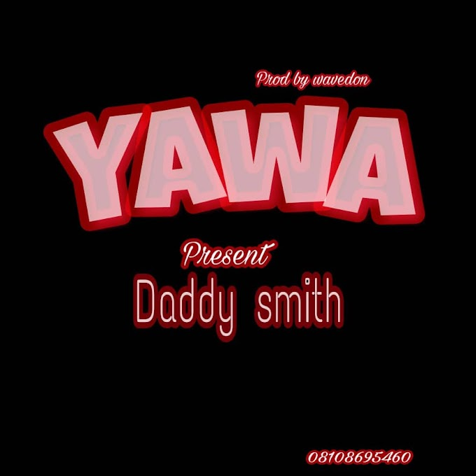 [Music] Yawa - Daddy Smith