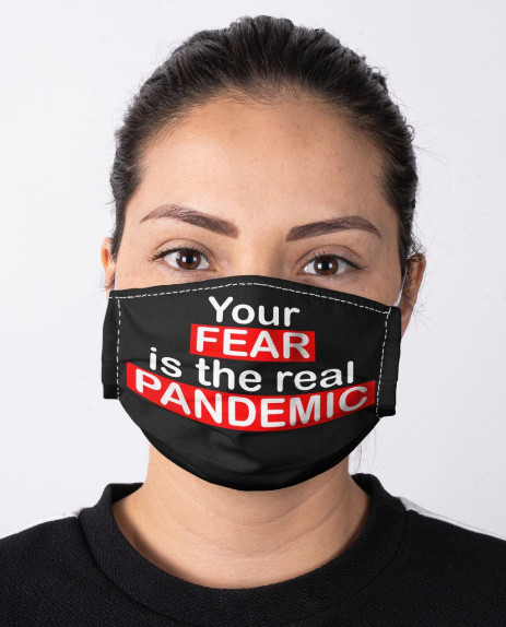 Your Fear is The Real Pandemic Mask Facemask Face Masks. GET IT HERE