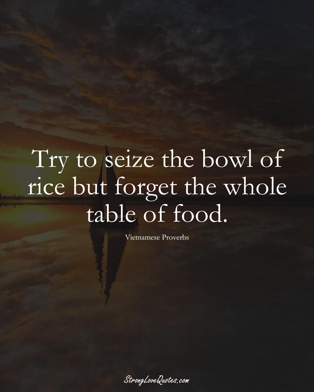 Try to seize the bowl of rice but forget the whole table of food. (Vietnamese Sayings);  #AsianSayings