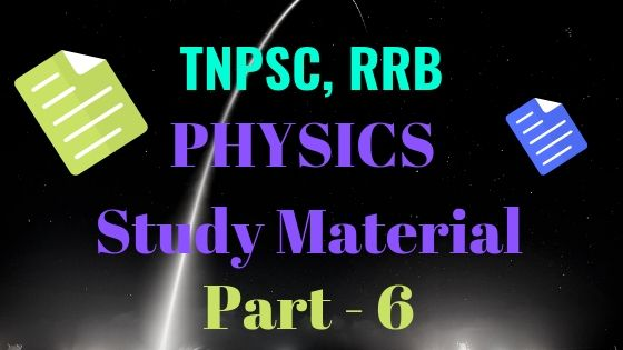 Physics Study Material Part 6 for TNPSC, RRB Exams