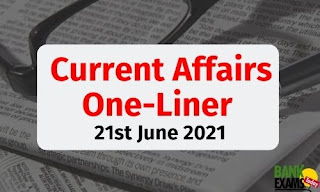 Current Affairs One-Liner: 21st June 2021