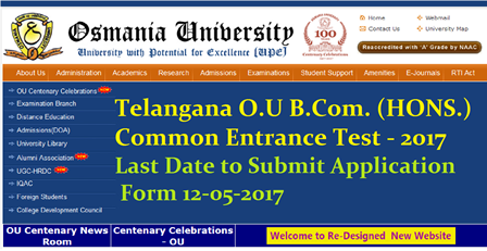 Telangana B.COM. (HONS.) COMMON ENTRANCE TEST- 2017 Telangana OU B COM (HONS) Admissions Notification.Telangana Osaminaya University (OU) conducting common entrance test for admission into B. Com.(Hons) is a job-oriented, industry preferred 3-year (6 Semesters) course apply Official Website http://www.osmania.ac.in/ degree course under CBCS offered by the University The Dept. of Commerce, O.U. will be conducting common entrance test for admission into BCom.(Hons.) For the academic year 2017-18 on 14-05-2017 between 11 a.m. and 12.30 a.m./2017/04/telangana-ou-osmania-university-bcom-hons-common-entrance-test-2017-notification-online-apply.html
