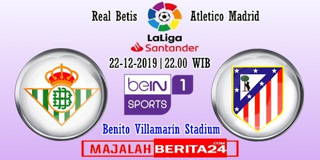 Prediksi Real Betis vs Atletico Madrid — 22 Desember 2019