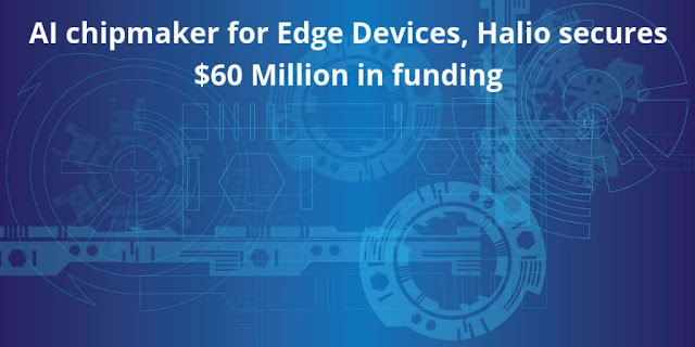 AI chipmaker for Edge Devices, Halio secures $60 Million in funding