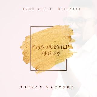 [ Download ] Prince Macford - Macs worship medley