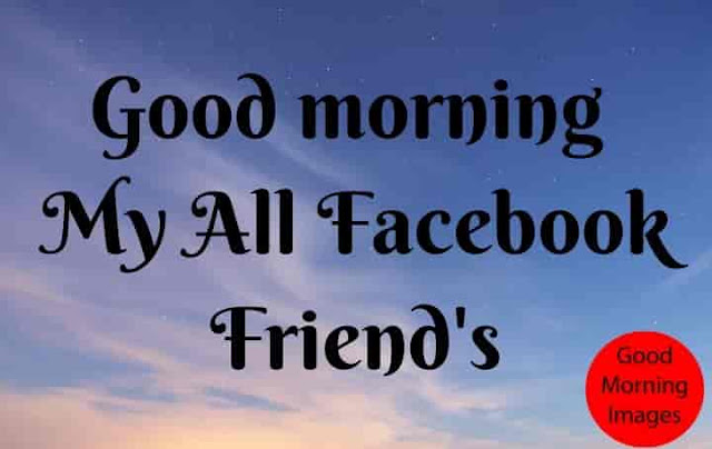 Good Morning My Facebook Friends