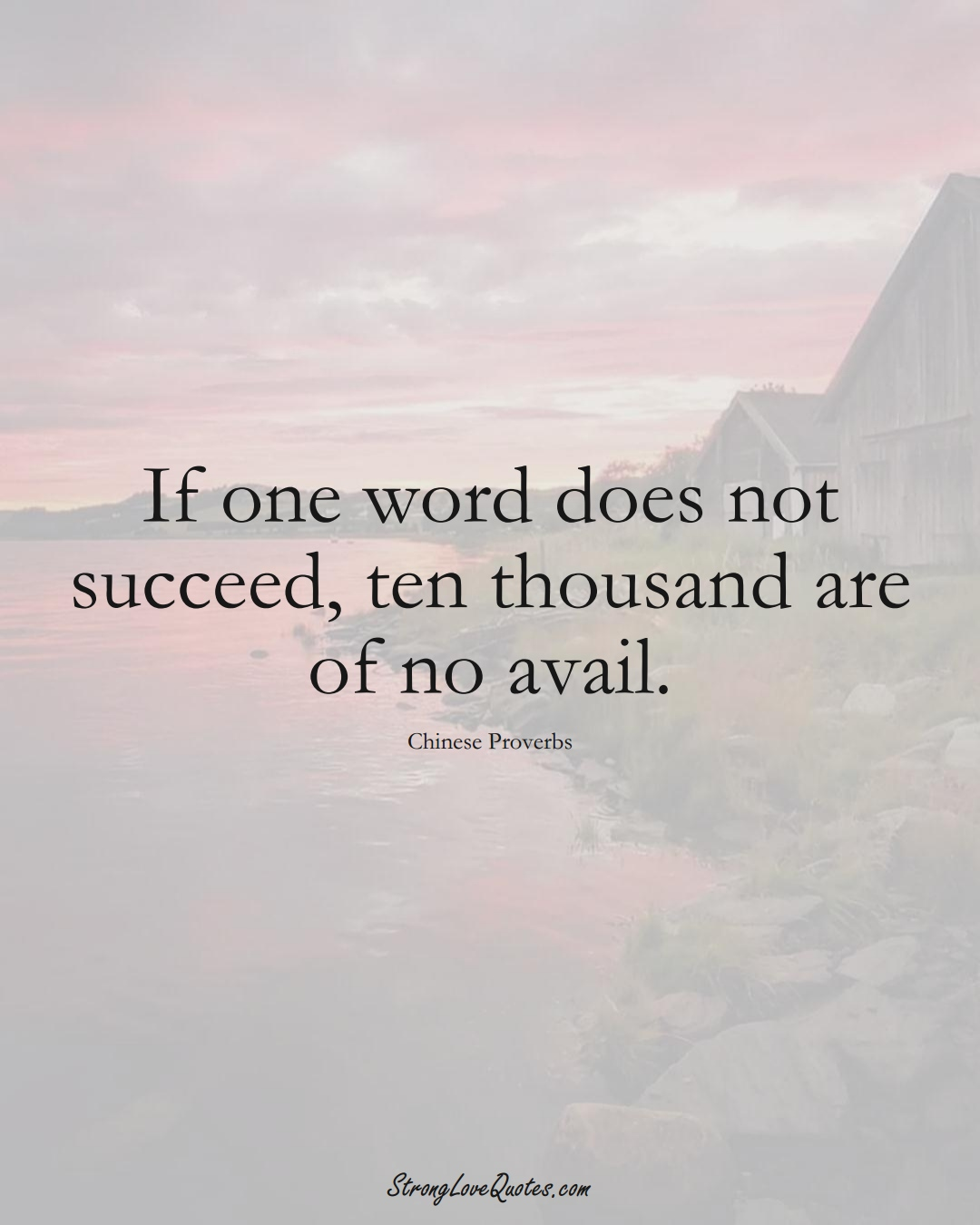 If one word does not succeed, ten thousand are of no avail. (Chinese Sayings);  #AsianSayings