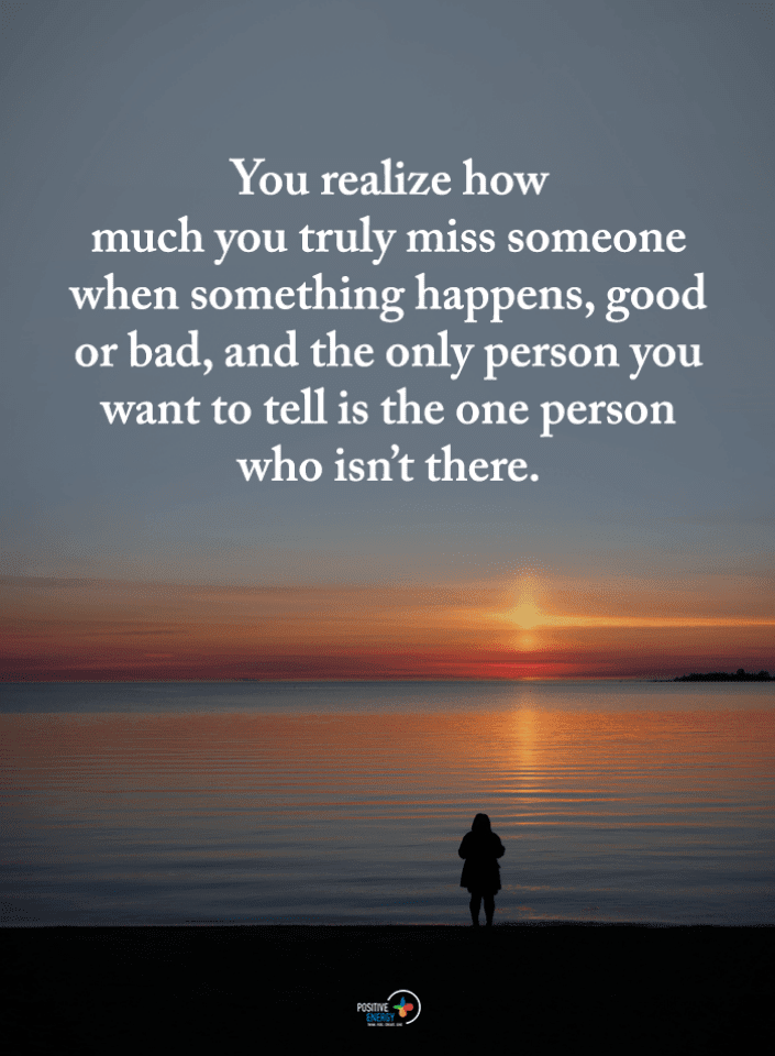 You realize how much you truly miss someone when something ...