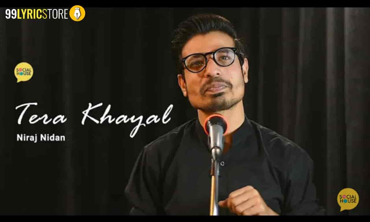 This beautiful poetry 'Tera Khyal' which is written and performed by Niraj Nidan for The Social House.
