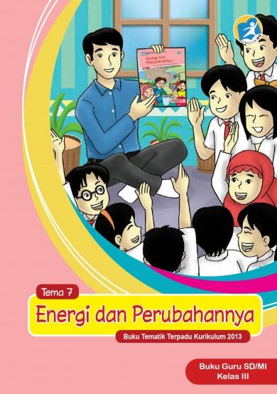 Buku Guru Kelas 3 SD/MI Tema 7: Energi dan Perubahannya Kurikulum 2013 Revisi 2017