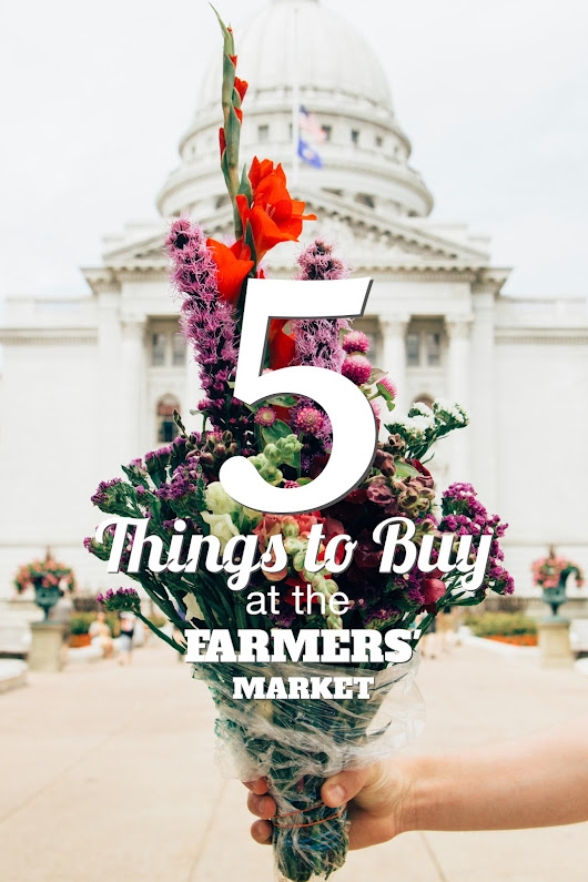 Anchored Souls: 5 THINGS TO BUY AT THE DANE COUNTY FARMERS' MARKET
