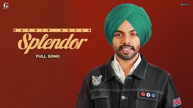 Song  :  Splendor Song Lyrics Singer  :  Satbir Aujla Lyrics  :  Satbir Aujla Music  :  Sharry Nexus