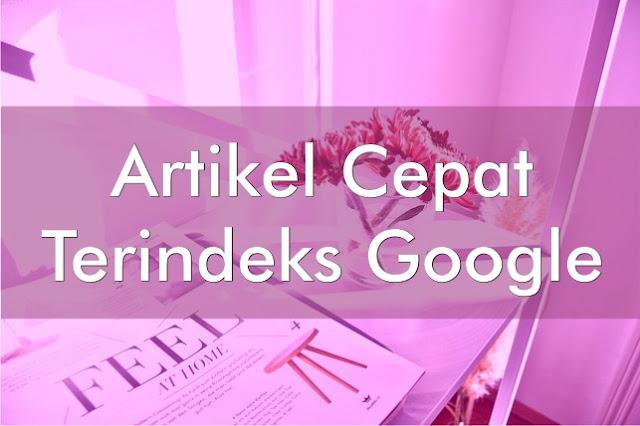 Artikel Cepat Terindeks Google