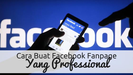 Cara Buat Facebook Fanpage Yang Professional