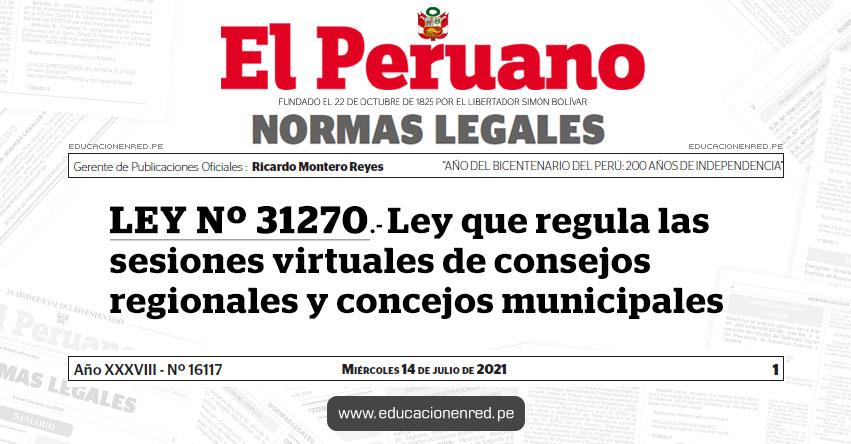 LEY Nº 31270.- Ley que regula las sesiones virtuales de consejos regionales y concejos municipales