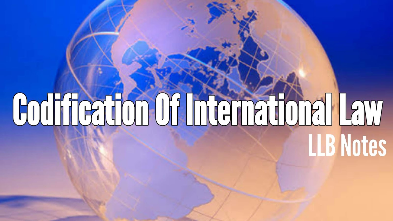 Codification of International Law LLB Notes - Education Helper