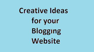 Are you looking for creative ideas for your blogging website?