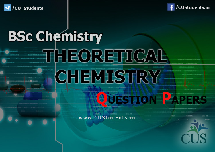 BSc Chemistry - Theoretical Chemistry previous Question Papers