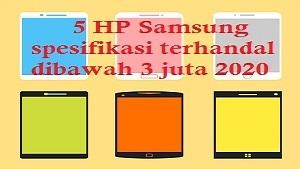 5 HP Samsung spesifikasi terhandal dibawah 3 juta 2020