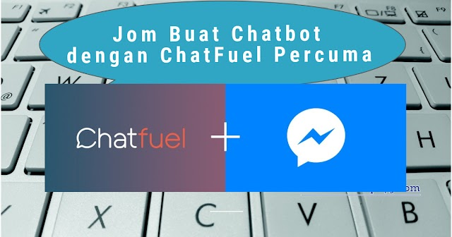 Jom Buat Chatbot dengan ChatFuel Percuma