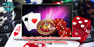 Tips Judi Kartu Poker Online Dengan Teknik Bluffing